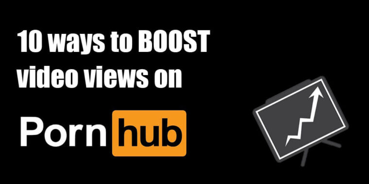 10 way to get more views on Pornhub